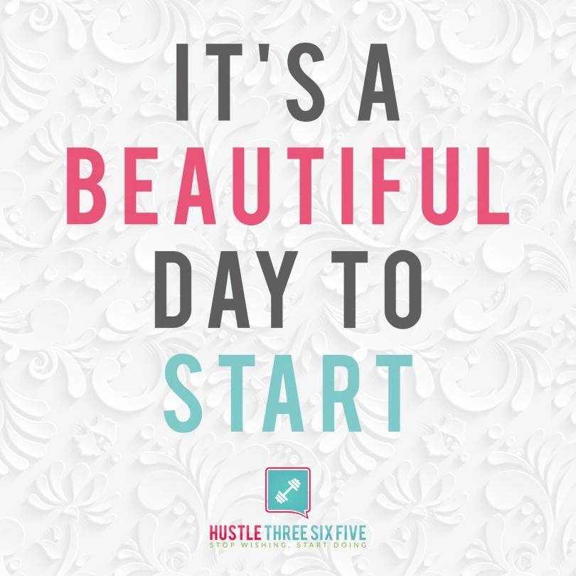 Its a beautiful day to start